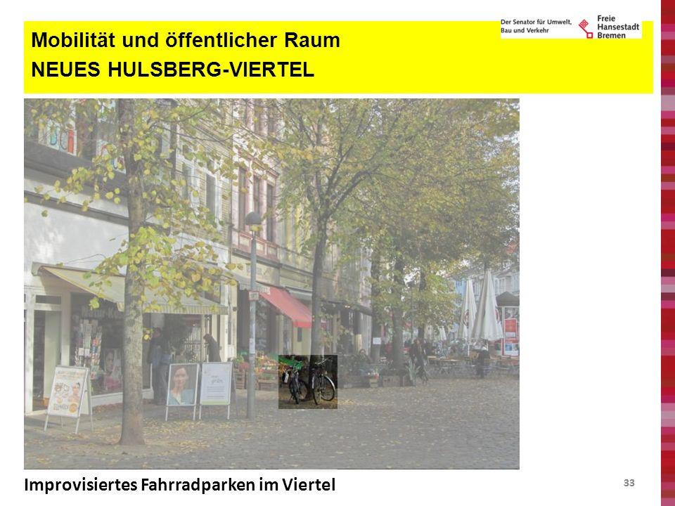 33 Mobilität und öffentlicher Raum NEUES HULSBERG-VIERTEL Improvisiertes Fahrradparken im Viertel