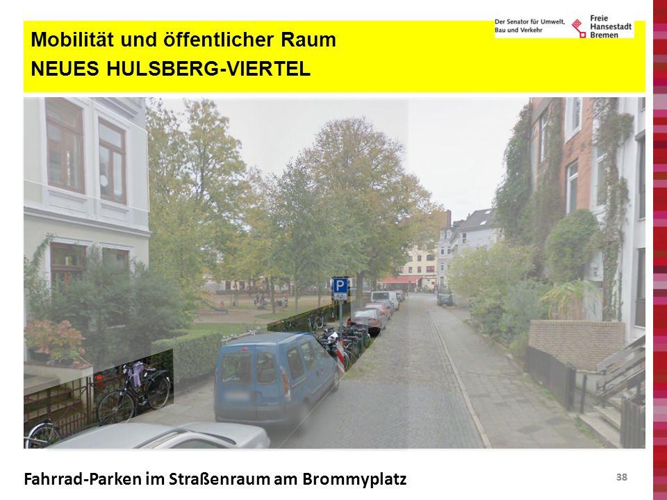 38 Mobilität und öffentlicher Raum NEUES HULSBERG-VIERTEL Fahrrad-Parken im Straßenraum am Brommyplatz