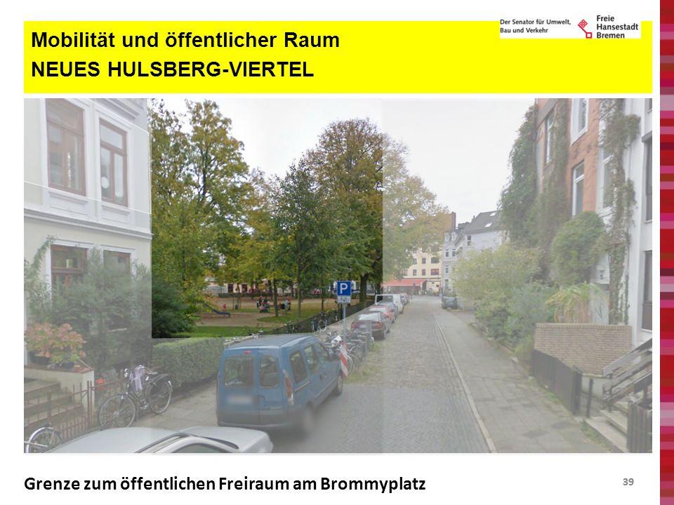 39 Mobilität und öffentlicher Raum NEUES HULSBERG-VIERTEL Grenze zum öffentlichen Freiraum am Brommyplatz