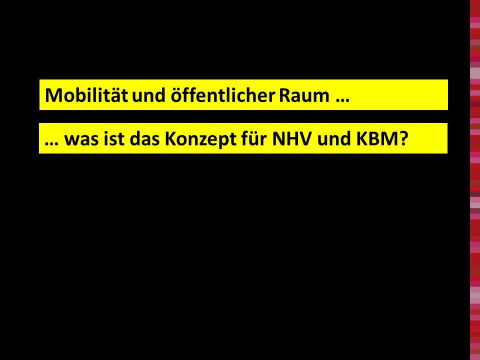 40 Mobilität und öffentlicher Raum … … was ist das Konzept für NHV und KBM?