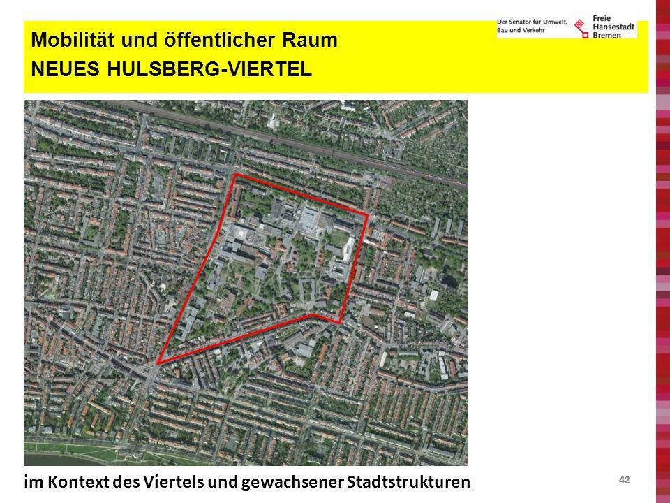 42 Mobilität und öffentlicher Raum NEUES HULSBERG-VIERTEL im Kontext des Viertels und gewachsener Stadtstrukturen