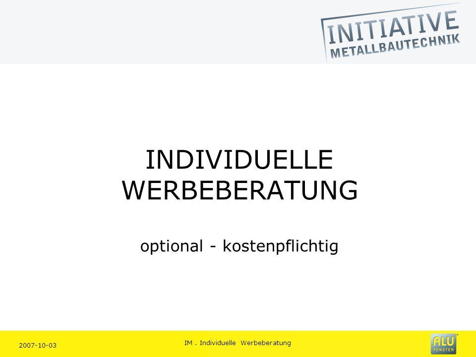 2007-10-03 IM. Individuelle Werbeberatung INDIVIDUELLE WERBEBERATUNG optional - kostenpflichtig