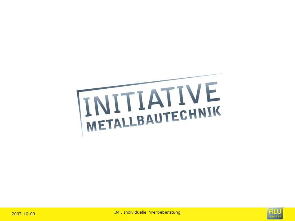 2007-10-03 IM. Individuelle Werbeberatung Marke INITIATIVE- METALLBAUTECHNIK