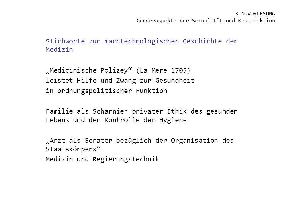 RINGVORLESUNG Genderaspekte der Sexualität und Reproduktion Stichworte zur machtechnologischen Geschichte der Medizin Medicinische Polizey (La Mere 17
