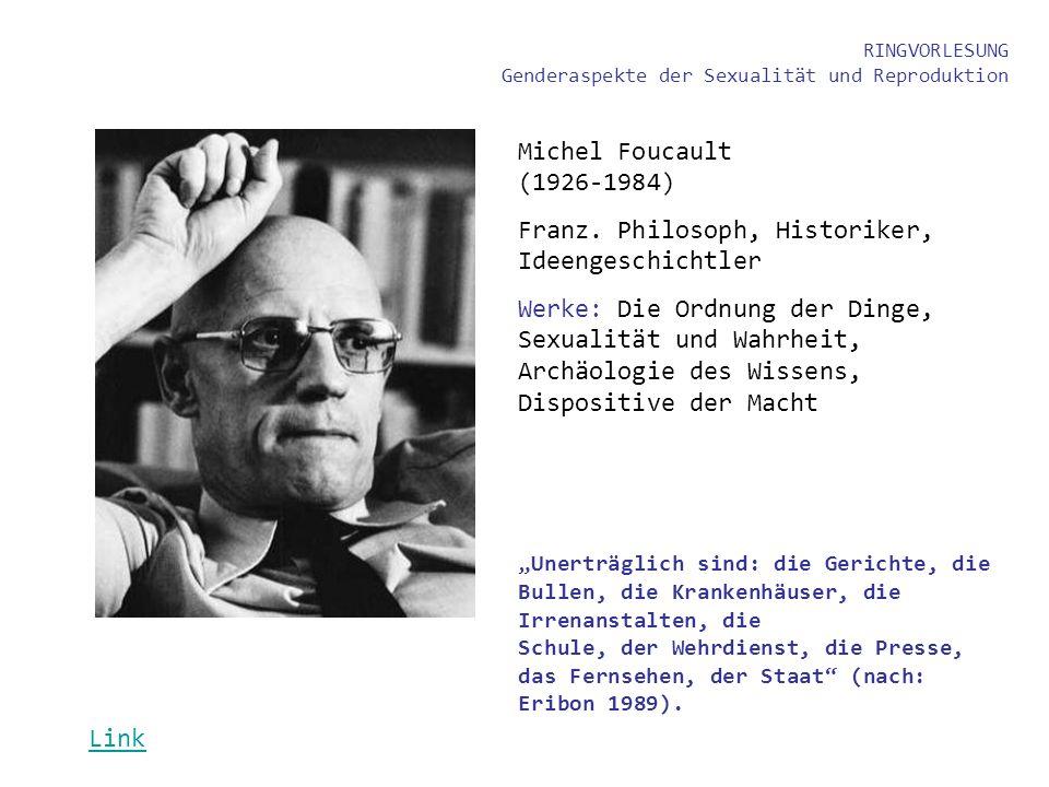 RINGVORLESUNG Genderaspekte der Sexualität und Reproduktion Michel Foucault (1926-1984) Franz. Philosoph, Historiker, Ideengeschichtler Werke: Die Ord