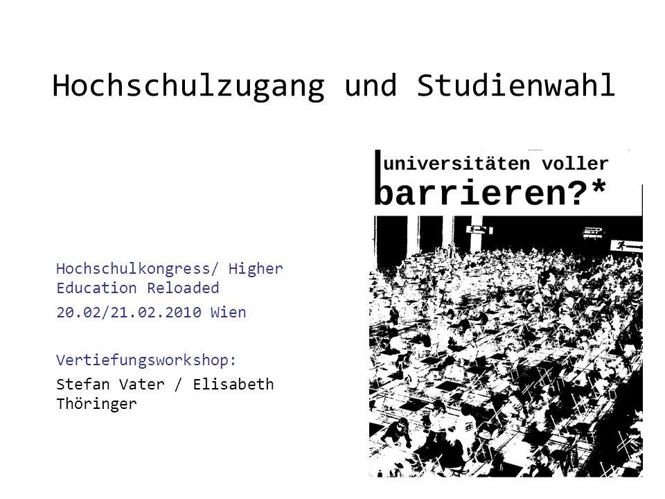 Hochschulzugang und Studienwahl Hochschulkongress/ Higher Education Reloaded 20.02/21.02.2010 Wien Vertiefungsworkshop: Stefan Vater / Elisabeth Thöri