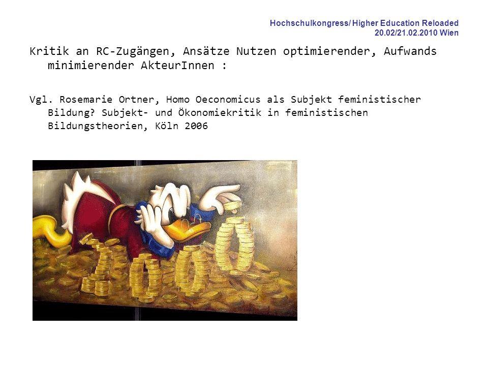 Hochschulkongress/ Higher Education Reloaded 20.02/21.02.2010 Wien Kritik an RC-Zugängen, Ansätze Nutzen optimierender, Aufwands minimierender AkteurI