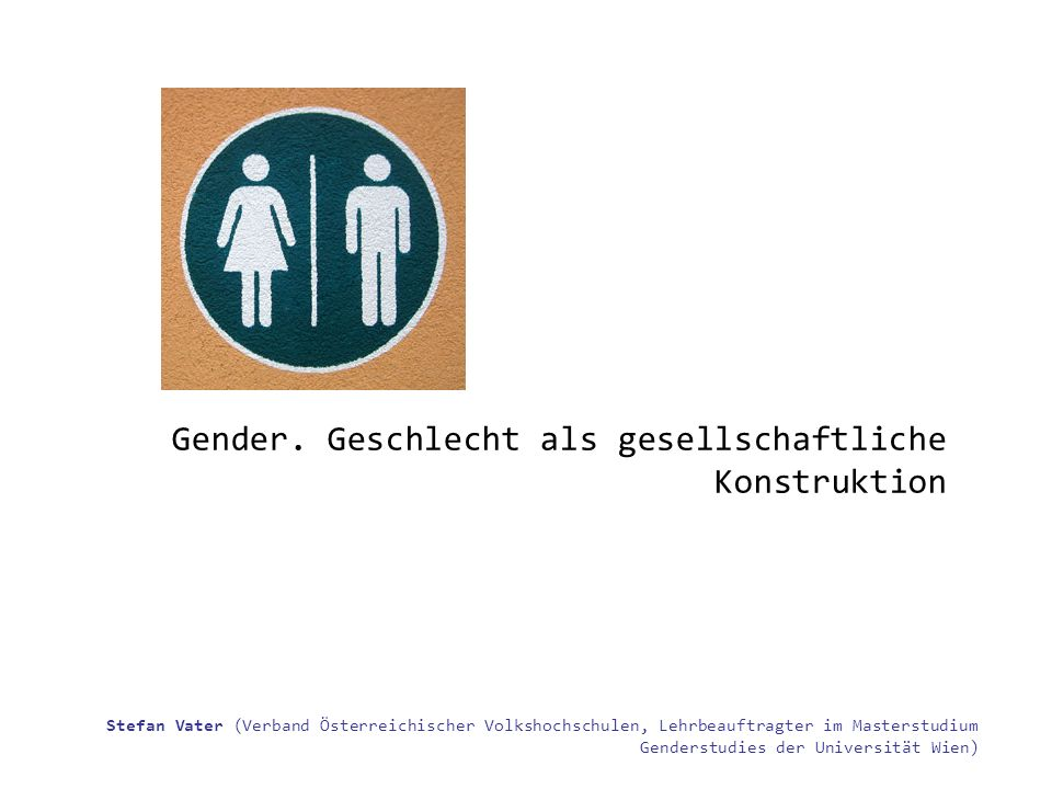 Gender Aspekte PH Feldkirch Gender is more what we do than what we are. (Judith Butler)