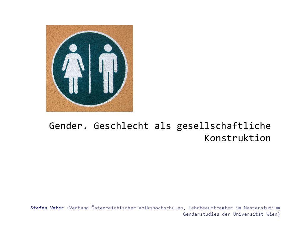 Stefan Vater (Verband Österreichischer Volkshochschulen, Lehrbeauftragter im Masterstudium Genderstudies der Universität Wien) Gender. Geschlecht als