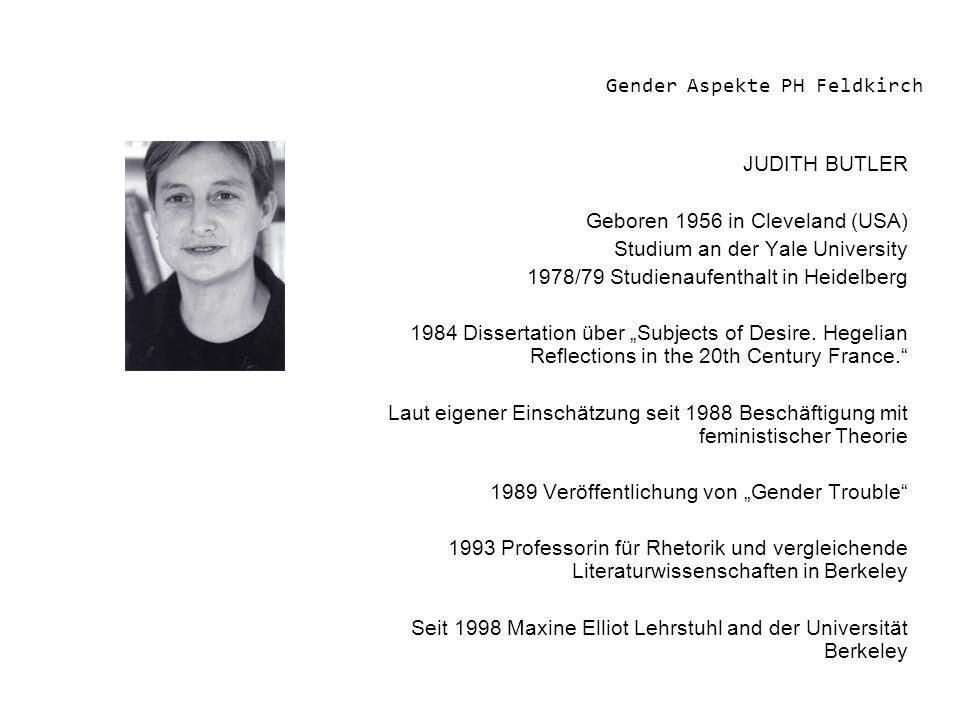 JUDITH BUTLER Geboren 1956 in Cleveland (USA) Studium an der Yale University 1978/79 Studienaufenthalt in Heidelberg 1984 Dissertation über Subjects o