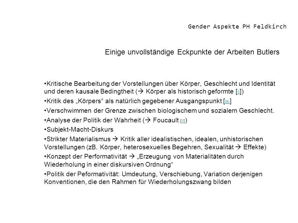 Gender Aspekte PH Feldkirch Einige unvollständige Eckpunkte der Arbeiten Butlers Kritische Bearbeitung der Vorstellungen über Körper, Geschlecht und I