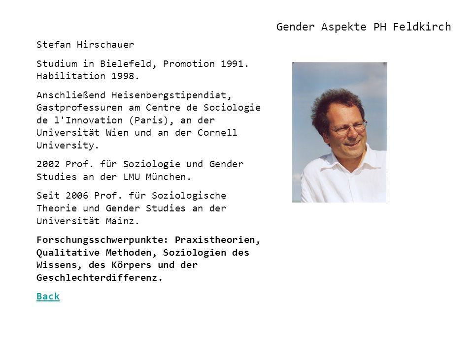 Gender Aspekte PH Feldkirch Stefan Hirschauer Studium in Bielefeld, Promotion 1991. Habilitation 1998. Anschließend Heisenbergstipendiat, Gastprofessu