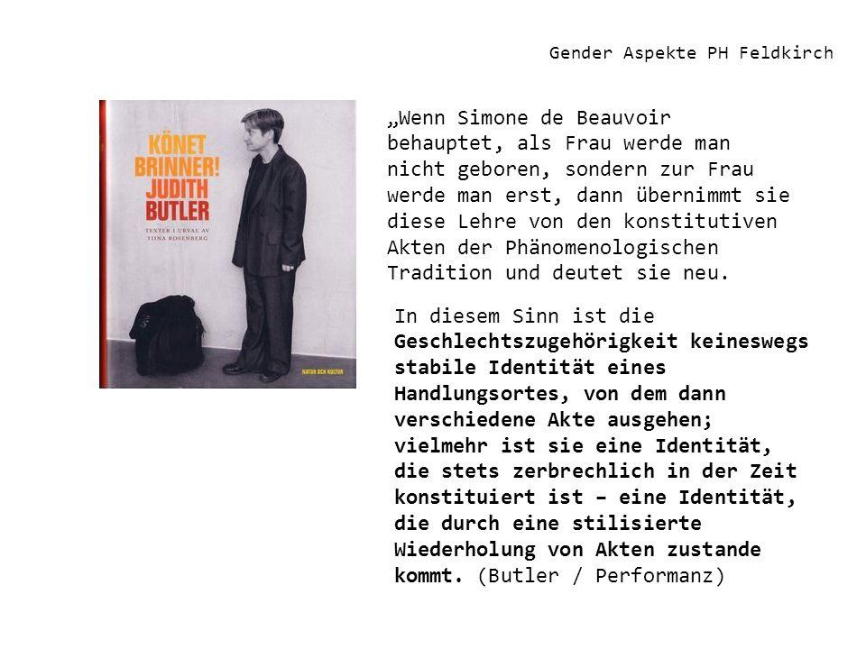 Gender Aspekte PH Feldkirch Wenn Simone de Beauvoir behauptet, als Frau werde man nicht geboren, sondern zur Frau werde man erst, dann übernimmt sie d