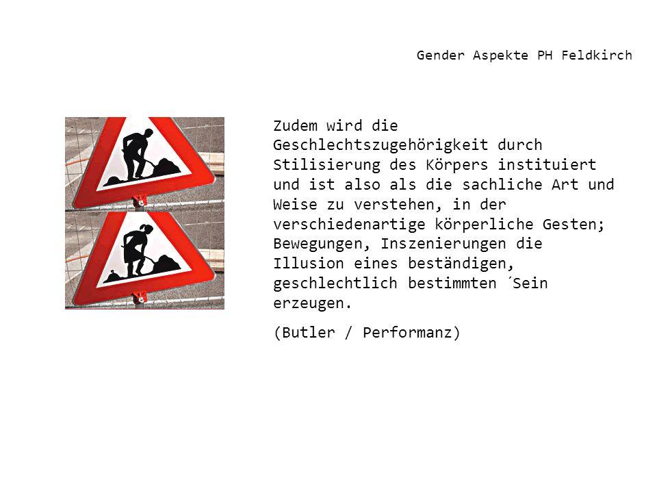 Gender Aspekte PH Feldkirch Zudem wird die Geschlechtszugehörigkeit durch Stilisierung des Körpers instituiert und ist also als die sachliche Art und