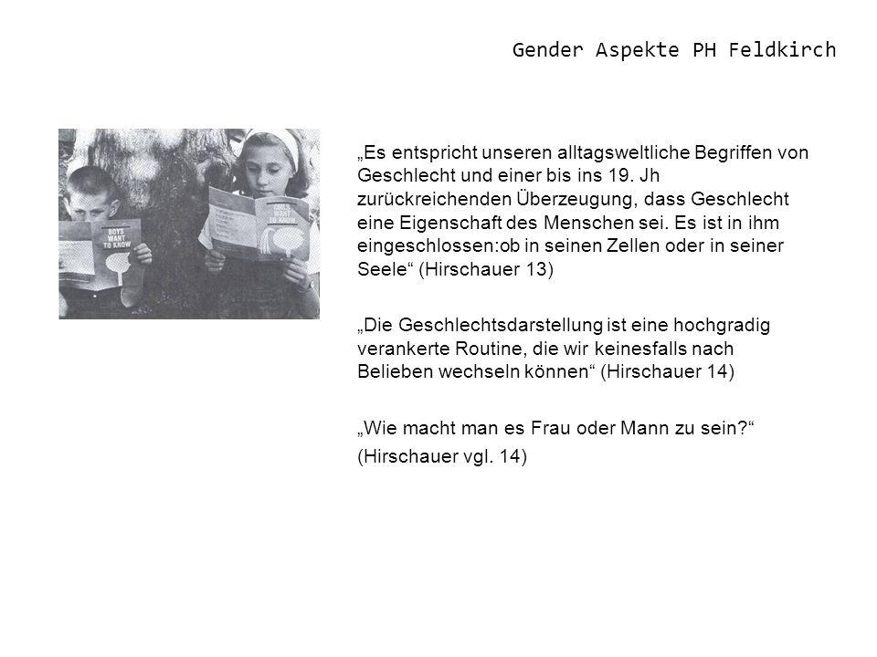 Gender Aspekte PH Feldkirch Es entspricht unseren alltagsweltliche Begriffen von Geschlecht und einer bis ins 19. Jh zurückreichenden Überzeugung, das