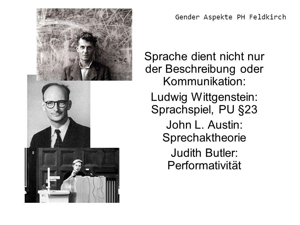 Gender Aspekte PH Feldkirch Sprache dient nicht nur der Beschreibung oder Kommunikation: Ludwig Wittgenstein: Sprachspiel, PU §23 John L.