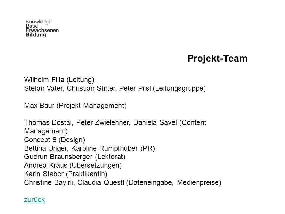 Projekt-Team Wilhelm Filla (Leitung) Stefan Vater, Christian Stifter, Peter Pilsl (Leitungsgruppe) Max Baur (Projekt Management) Thomas Dostal, Peter