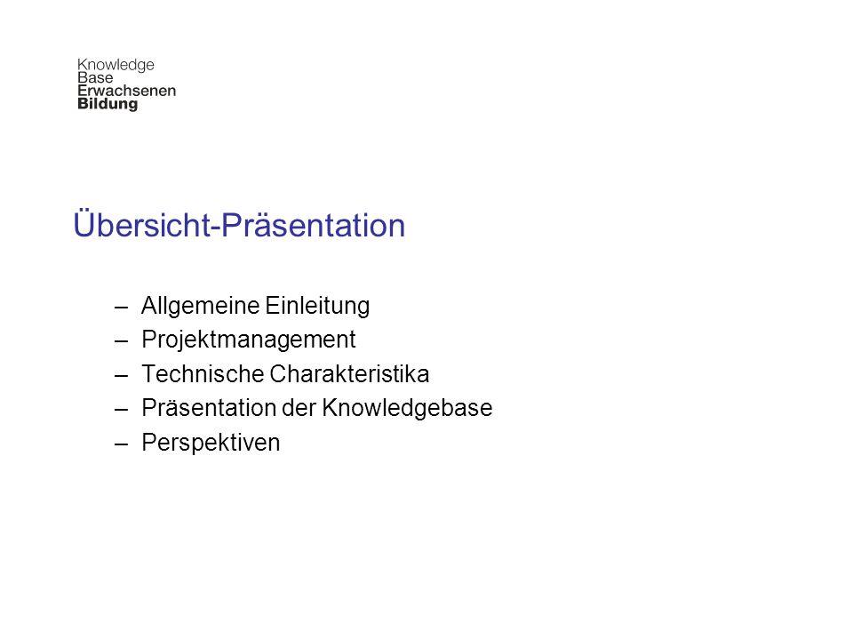 Übersicht-Präsentation –Allgemeine Einleitung –Projektmanagement –Technische Charakteristika –Präsentation der Knowledgebase –Perspektiven