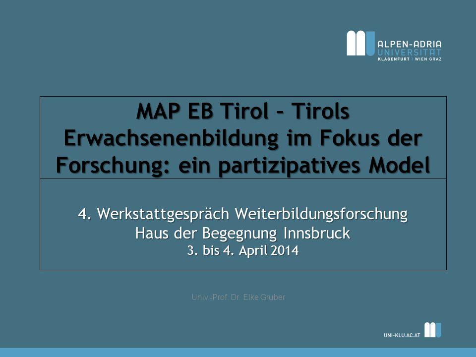 MAP EB Tirol – Tirols Erwachsenenbildung im Fokus der Forschung: ein partizipatives Model 4. Werkstattgespräch Weiterbildungsforschung Haus der Begegn