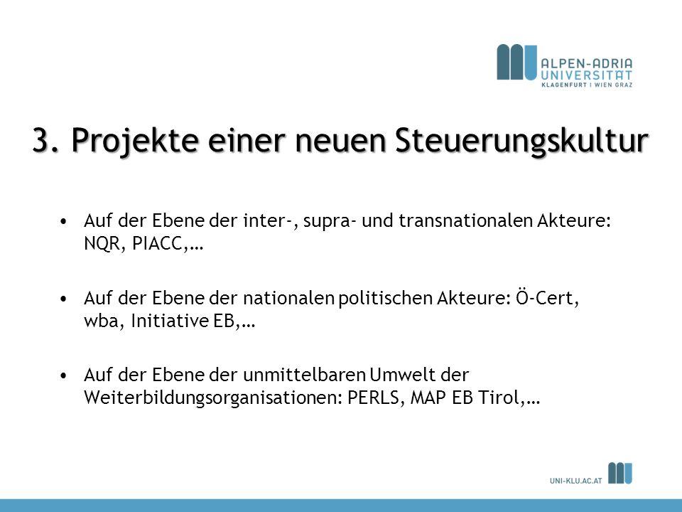 3. Projekte einer neuen Steuerungskultur Auf der Ebene der inter-, supra- und transnationalen Akteure: NQR, PIACC,… Auf der Ebene der nationalen polit