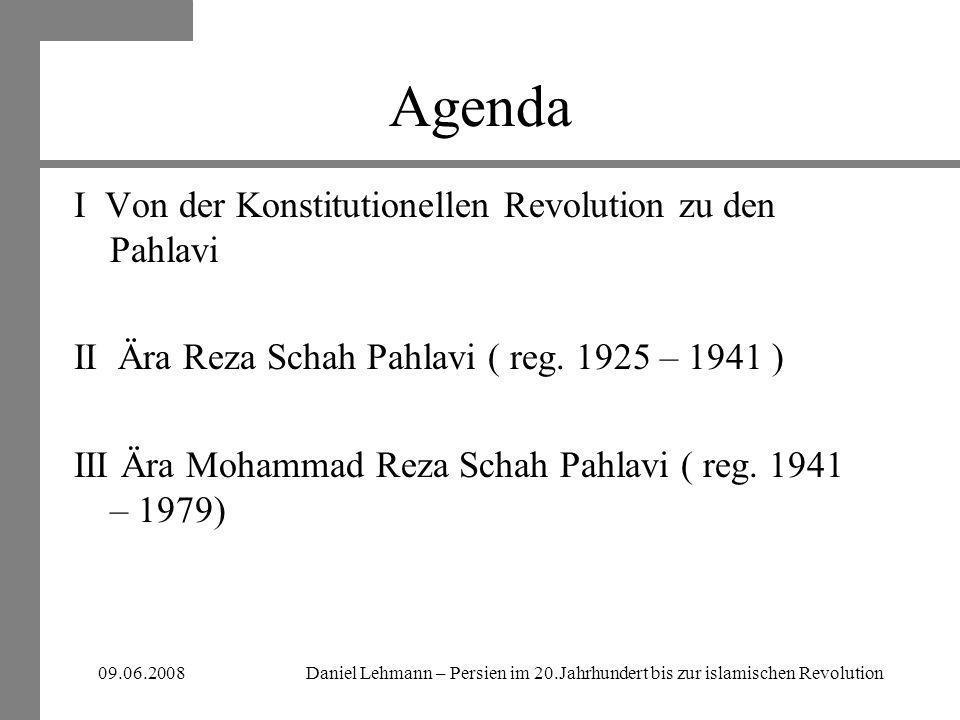 Daniel Lehmann – Persien im 20.Jahrhundert bis zur islamischen Revolution09.06.2008 Von der Konstitutionellen Revolution zu den Pahlavi Konstitutionelle Revolution Aufstieg Reza Schah