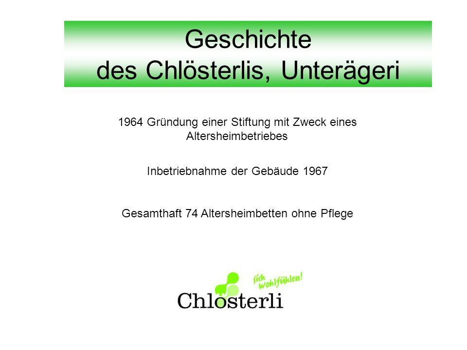 Geschichte des Chlösterlis, Unterägeri 1964 Gründung einer Stiftung mit Zweck eines Altersheimbetriebes Inbetriebnahme der Gebäude 1967 Gesamthaft 74 Altersheimbetten ohne Pflege