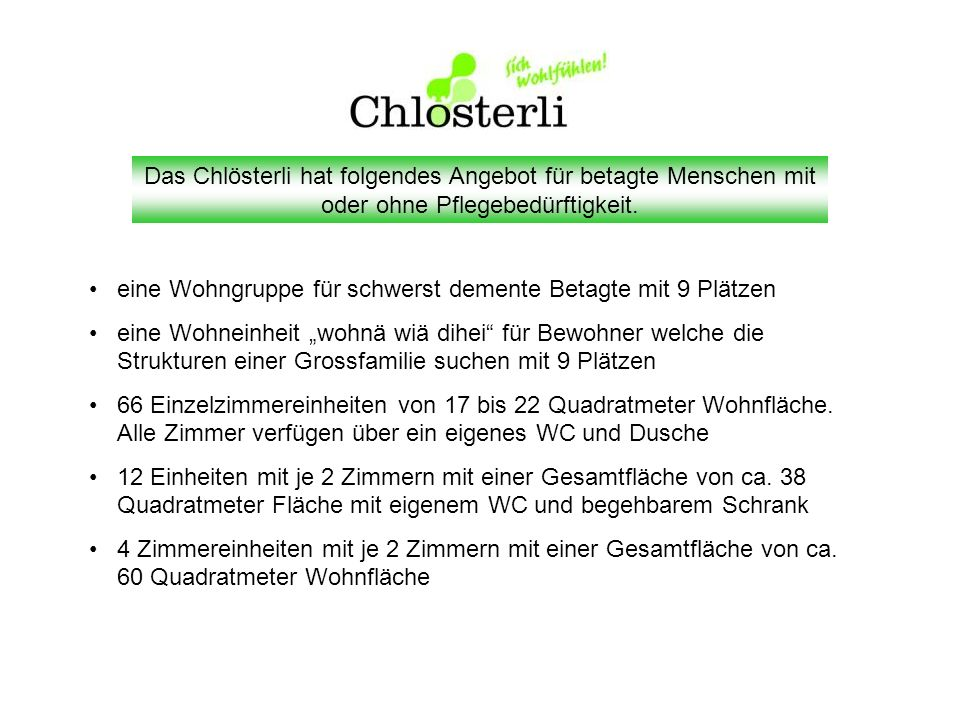 Das Chlösterli hat folgendes Angebot für betagte Menschen mit oder ohne Pflegebedürftigkeit.