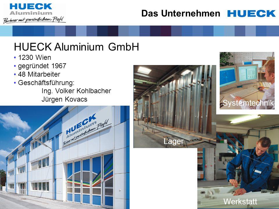 HUECK Aluminium GmbH 1230 Wien gegründet 1967 48 Mitarbeiter Geschäftsführung: Ing. Volker Kohlbacher Jürgen Kovacs Lager Systemtechnik Werkstatt