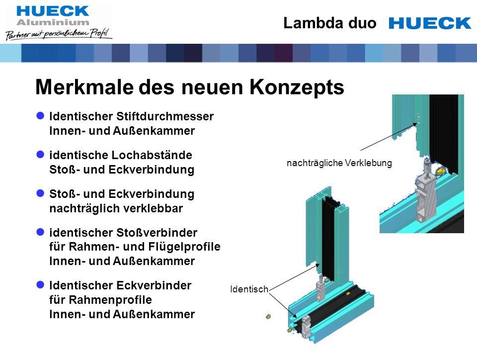 Merkmale des neuen Konzepts Identischer Stiftdurchmesser Innen- und Außenkammer identische Lochabstände Stoß- und Eckverbindung Stoß- und Eckverbindun