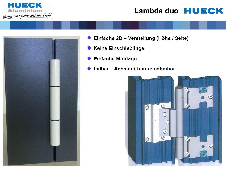 Einfache 2D – Verstellung (Höhe / Seite) Keine Einschieblinge Einfache Montage teilbar – Achsstift herausnehmbar Lambda duo