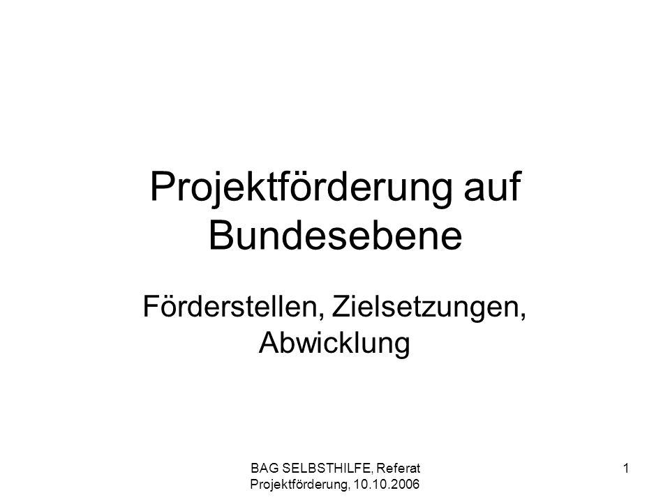 BAG SELBSTHILFE, Referat Projektförderung, 10.10.2006 2 Förderstellen Bundesministerium für Gesundheit (BMG) Bundesministerium für Arbeit und Soziales Bundesministerium für Familien, Senioren, Frauen und Jugend (BMFSFJ) Deutsche Rentenversicherung (DRV)