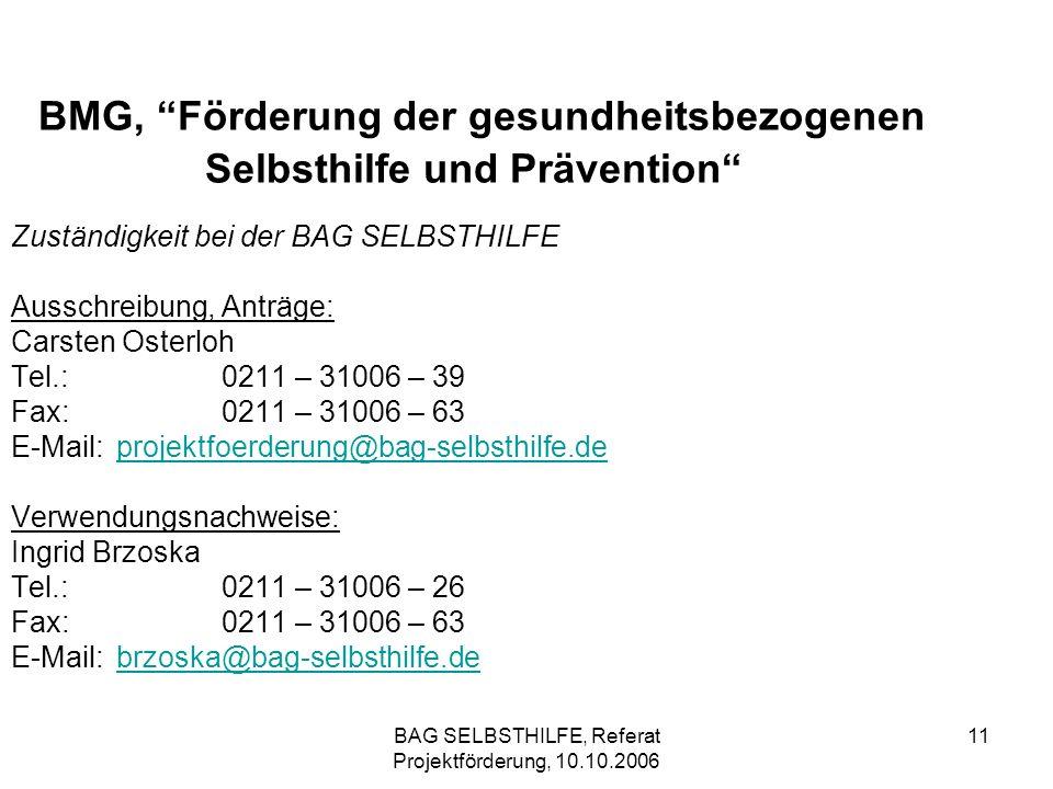 BAG SELBSTHILFE, Referat Projektförderung, 10.10.2006 11 BMG, Förderung der gesundheitsbezogenen Selbsthilfe und Prävention Zuständigkeit bei der BAG