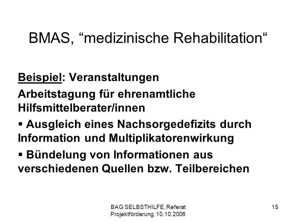 BAG SELBSTHILFE, Referat Projektförderung, 10.10.2006 15 BMAS, medizinische Rehabilitation Beispiel: Veranstaltungen Arbeitstagung für ehrenamtliche H