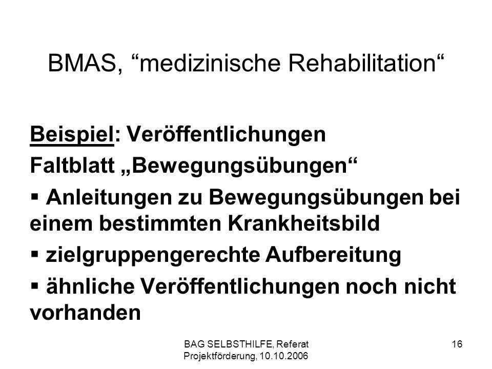 BAG SELBSTHILFE, Referat Projektförderung, 10.10.2006 16 BMAS, medizinische Rehabilitation Beispiel: Veröffentlichungen Faltblatt Bewegungsübungen Anl