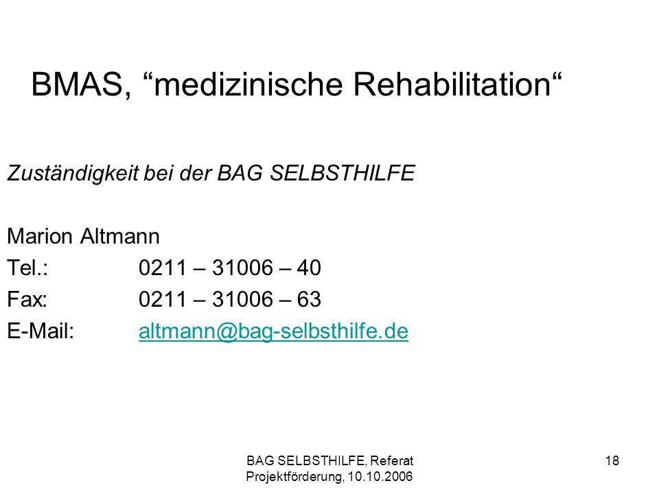 BAG SELBSTHILFE, Referat Projektförderung, 10.10.2006 18 BMAS, medizinische Rehabilitation Zuständigkeit bei der BAG SELBSTHILFE Marion Altmann Tel.:0