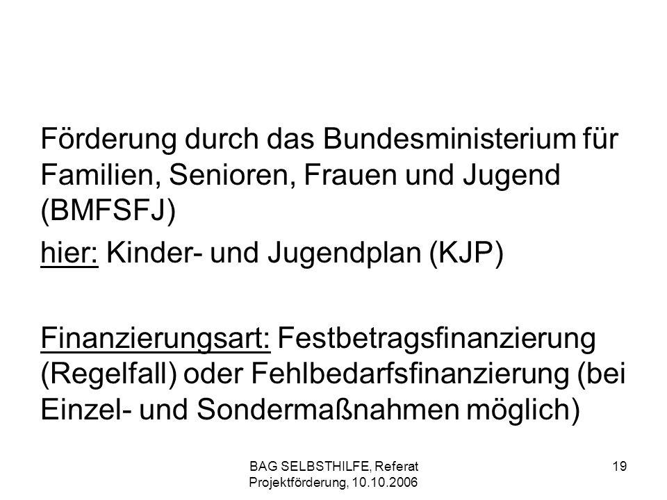 BAG SELBSTHILFE, Referat Projektförderung, 10.10.2006 19 Förderung durch das Bundesministerium für Familien, Senioren, Frauen und Jugend (BMFSFJ) hier