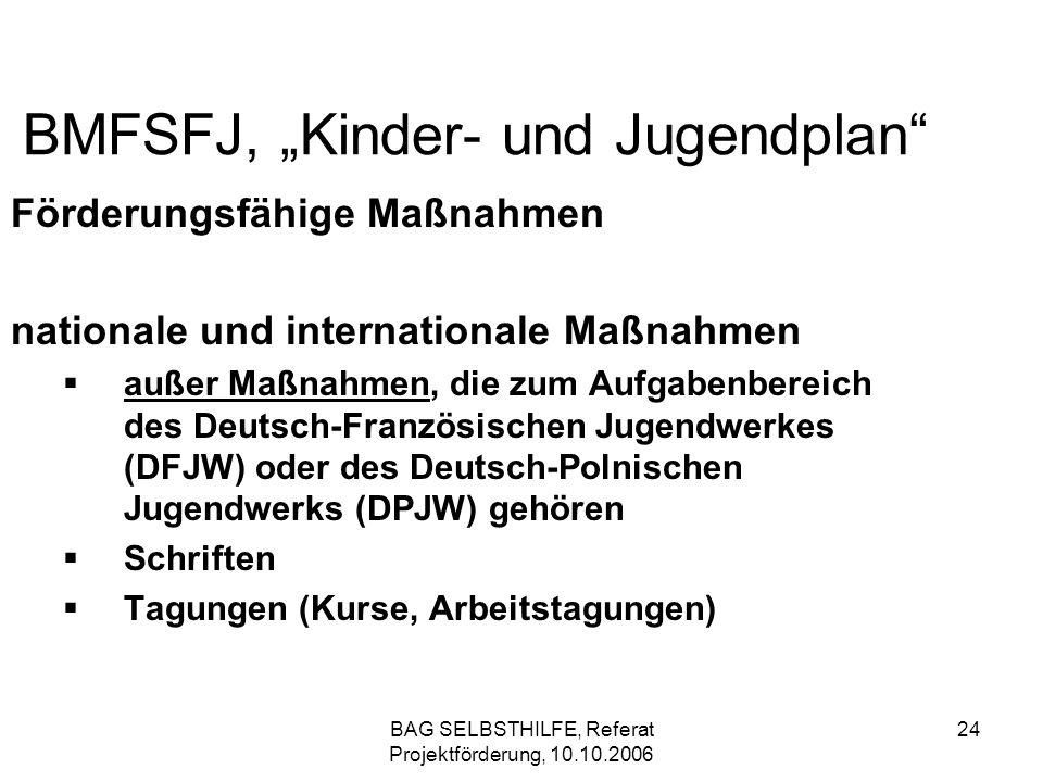 BAG SELBSTHILFE, Referat Projektförderung, 10.10.2006 24 BMFSFJ, Kinder- und Jugendplan Förderungsfähige Maßnahmen nationale und internationale Maßnah