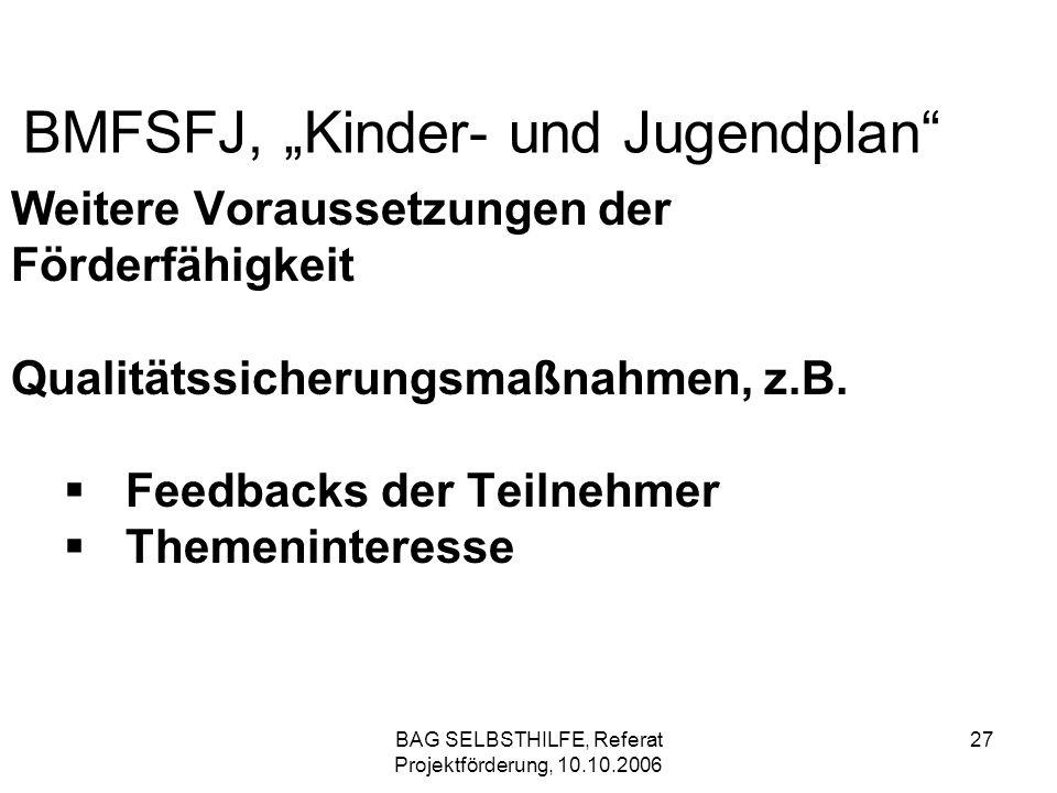 BAG SELBSTHILFE, Referat Projektförderung, 10.10.2006 27 BMFSFJ, Kinder- und Jugendplan Weitere Voraussetzungen der Förderfähigkeit Qualitätssicherung