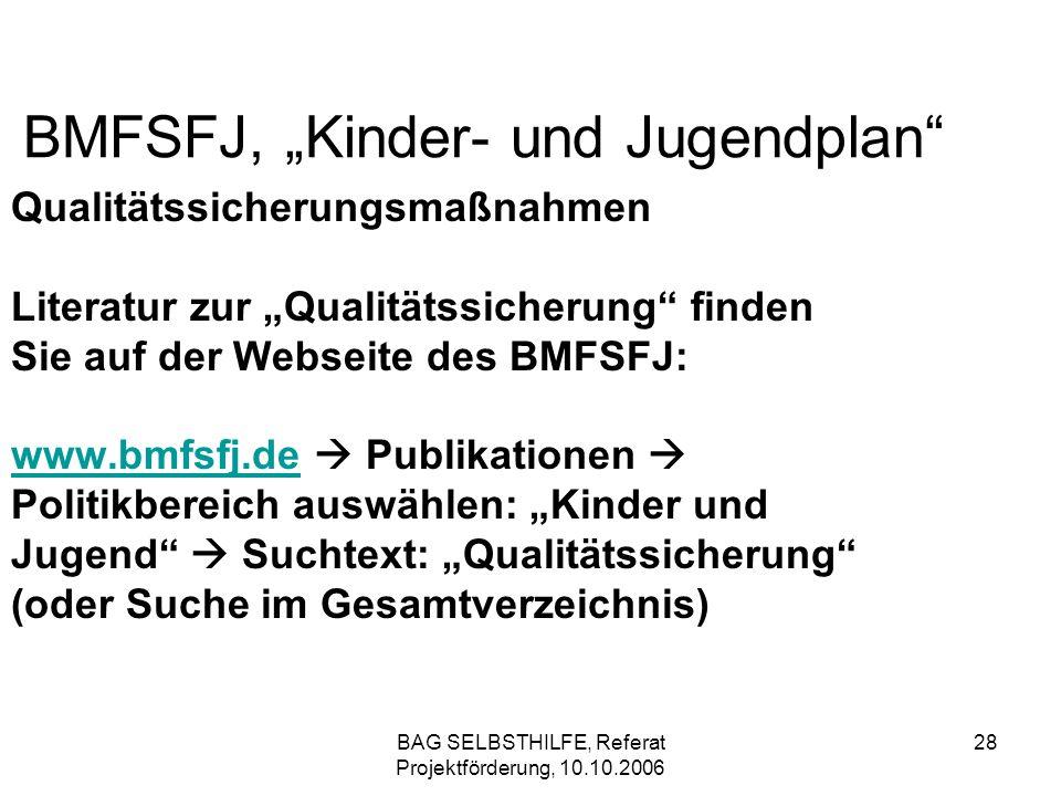 BAG SELBSTHILFE, Referat Projektförderung, 10.10.2006 28 BMFSFJ, Kinder- und Jugendplan Qualitätssicherungsmaßnahmen Literatur zur Qualitätssicherung