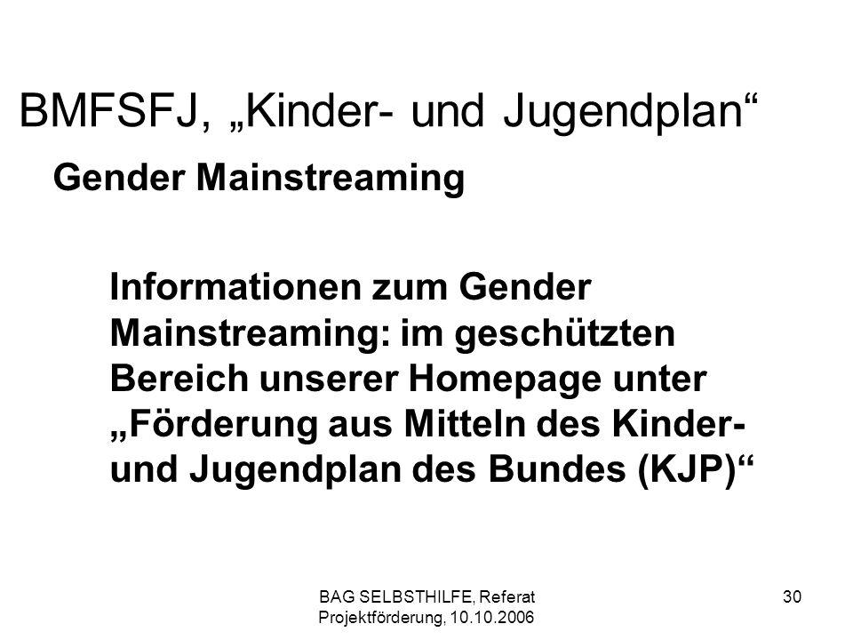 BAG SELBSTHILFE, Referat Projektförderung, 10.10.2006 30 BMFSFJ, Kinder- und Jugendplan Gender Mainstreaming Informationen zum Gender Mainstreaming: i