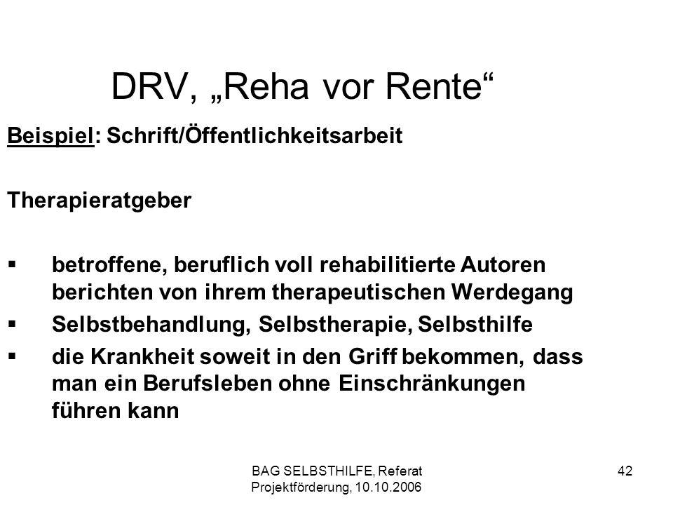 BAG SELBSTHILFE, Referat Projektförderung, 10.10.2006 42 DRV, Reha vor Rente Beispiel: Schrift/Öffentlichkeitsarbeit Therapieratgeber betroffene, beru