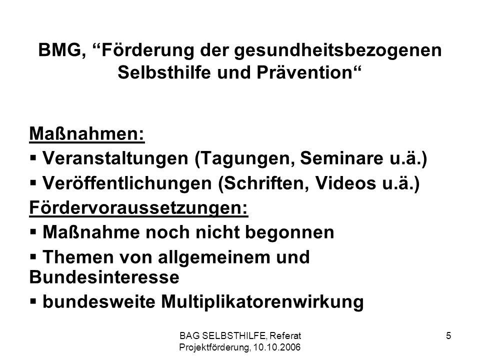BAG SELBSTHILFE, Referat Projektförderung, 10.10.2006 6 BMG, Förderung der gesundheitsbezogenen Selbsthilfe und Prävention Grob-Ziele: Aufklärung der Bevölkerung, der (potentiell) Betroffenen und Ihrer Angehörigen uneingeschränkte Teilhabe völlige Gleichstellung das Recht auf Selbstbestimmung der Betroffenen Prävention