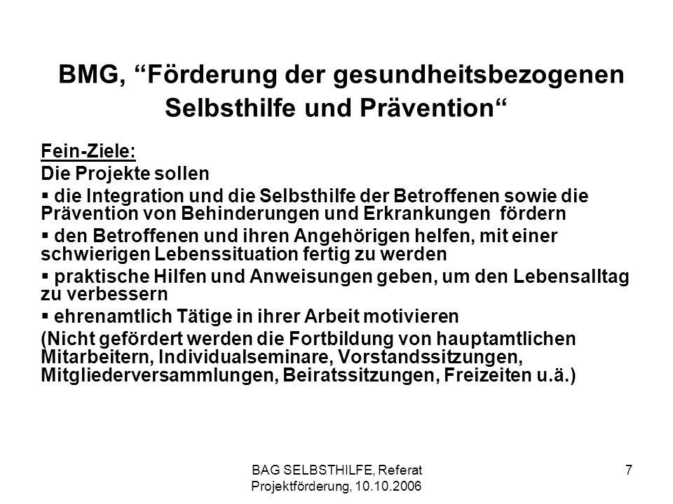 BAG SELBSTHILFE, Referat Projektförderung, 10.10.2006 8 BMG, Förderung der gesundheitsbezogenen Selbsthilfe und Prävention Beispiel: Veranstaltungen Schulung von ehrenamtlichen Beratern und Betreuern, z.B.