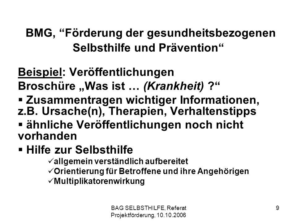 BAG SELBSTHILFE, Referat Projektförderung, 10.10.2006 9 BMG, Förderung der gesundheitsbezogenen Selbsthilfe und Prävention Beispiel: Veröffentlichunge