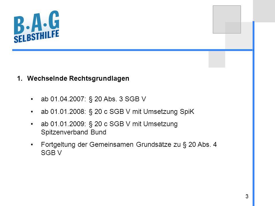 3 1.Wechselnde Rechtsgrundlagen ab 01.04.2007: § 20 Abs. 3 SGB V ab 01.01.2008: § 20 c SGB V mit Umsetzung SpiK ab 01.01.2009: § 20 c SGB V mit Umsetz