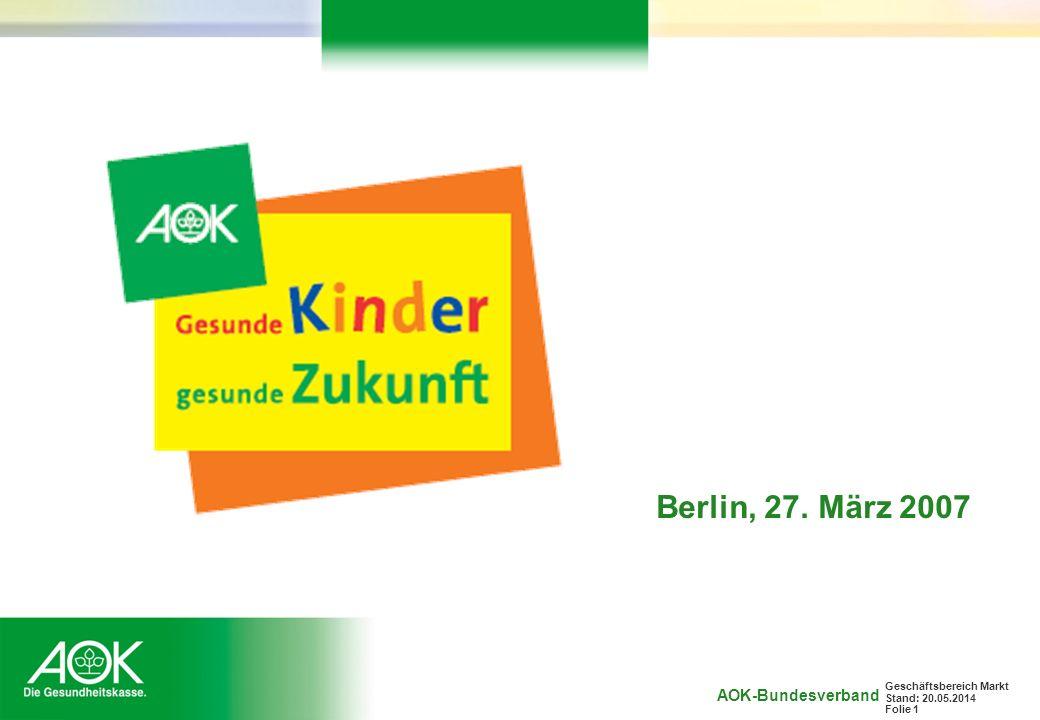 AOK-Bundesverband Geschäftsbereich Markt Stand: 20.05.2014 Folie 1 Berlin, 27. März 2007