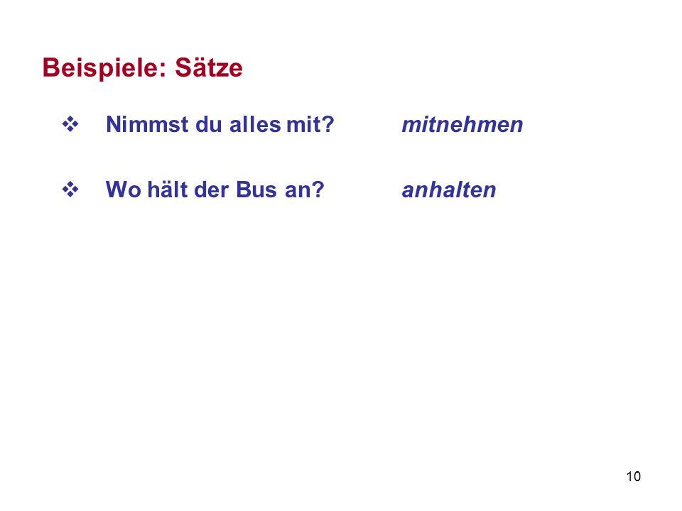 10 Beispiele: Sätze Nimmst du alles mit?mitnehmen Wo hält der Bus an? anhalten