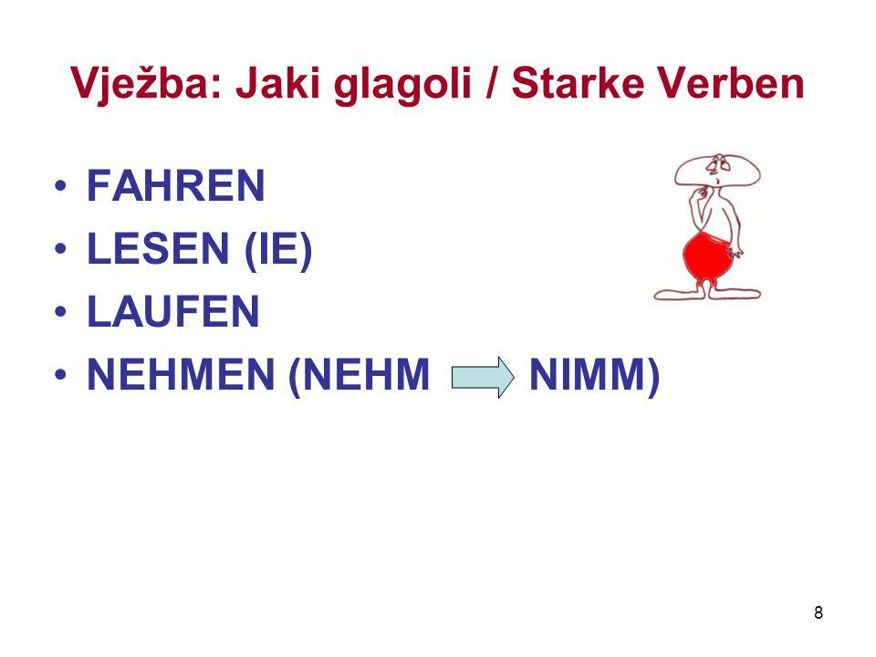 8 Vježba: Jaki glagoli / Starke Verben FAHREN LESEN (IE) LAUFEN NEHMEN (NEHM NIMM)