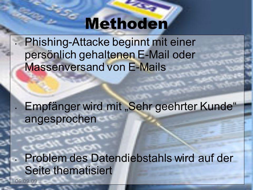 Methoden Phishing-Attacke beginnt mit einer persönlich gehaltenen E-Mail oder Massenversand von E-Mails Empfänger wird mit Sehr geehrter Kunde angespr