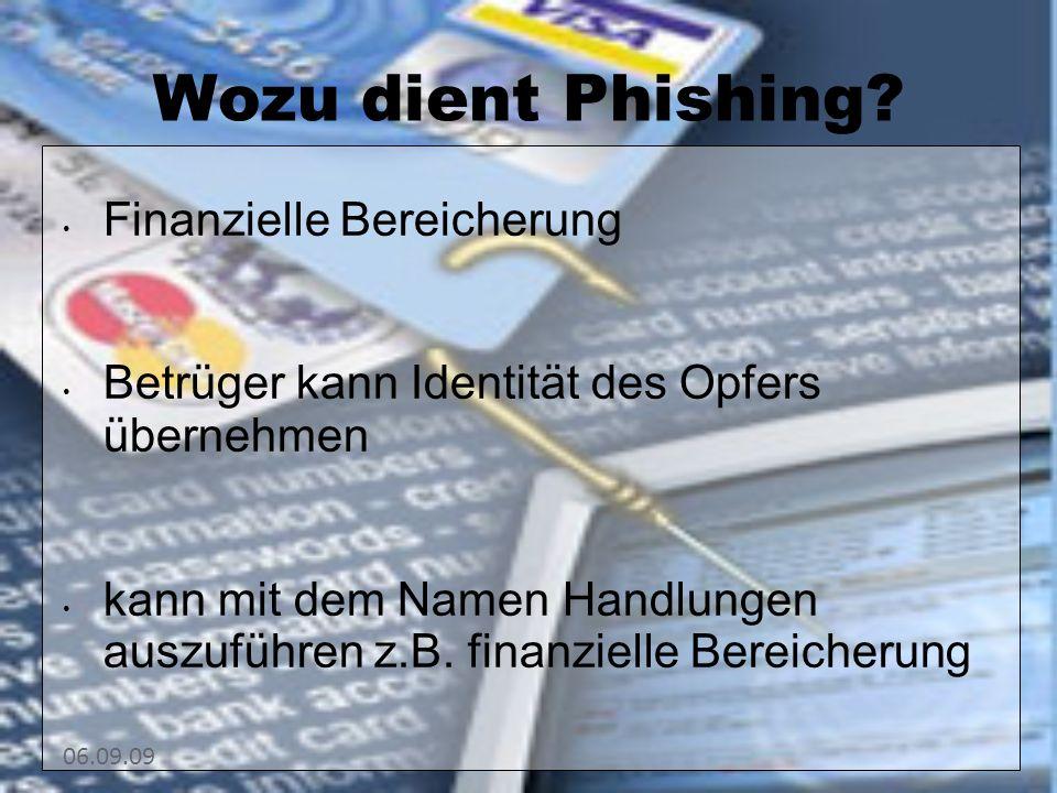 06.09.09 Wozu dient Phishing? Finanzielle Bereicherung Betrüger kann Identität des Opfers übernehmen kann mit dem Namen Handlungen auszuführen z.B. fi